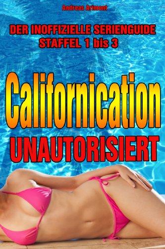 Californication unautorisiert – Der inoffizielle Serienguide - Staffel 1 – 3 (German Edition)