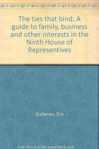 The ties that bind: A guide to family, business, and other interests in the ninth House of Representatives