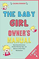 The Baby Girl Owner's Manual [4 in 1]: Operating Instructions, Trouble-Shooting Tips, and Advice on First-6-Year Maintenance