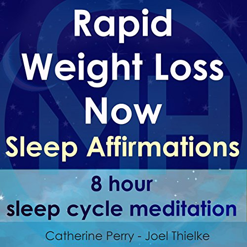 Rapid Weight Loss Now, Sleep Affirmations: 8 Hour Sleep Cycle Meditation Audiobook By Joel Thielke, Catherine Perry cover art