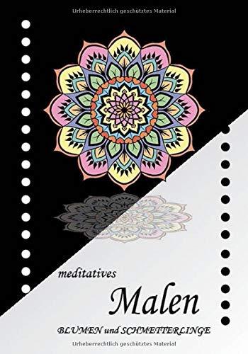 Meditatives Malen - Blumen und Schmetterlinge: über 40 wunderschöne Mandalas zum Ausmalen für Erwachsene
