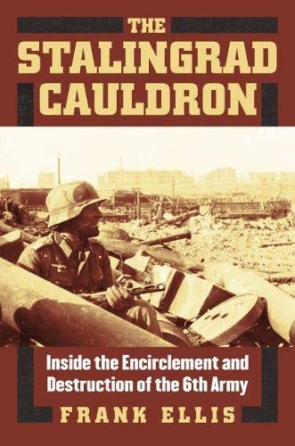 Image of The Stalingrad Cauldron: Inside the Encirclement and Destruction of the 6th Army (Modern War Studies (Hardcover))