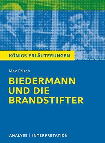 Biedermann und die Brandstifter: Textanalyse und Interpretation mit ausführlicher Inhaltsangabe und...
