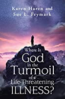 Where Is God in the Turmoil of a Life-threatening Illness?