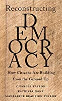 Reconstructing Democracy: How Citizens Are Building from the Ground Up