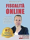 Fiscalità Online: Idee e Consigli Pratici Per Lanciare Un Business Online Di Successo Senza Commettere Errori
