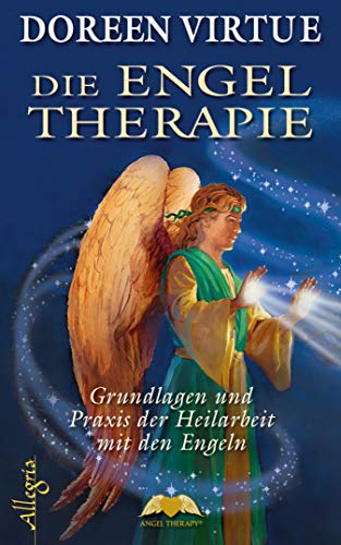 Die Engel Therapie: Grundlagen und Praxis der Heilarbeit mit den Engeln