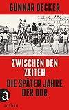 Zwischen den Zeiten: Die späten Jahre der DDR