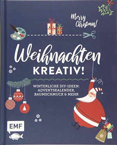 Weihnachten kreativ!: Winterliche DIY-Ideen: Baumschmuck, Adventskalender und mehr: Winterliche DIY-Ideen: Adventskalender, Baumschmuck und mehr