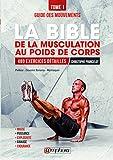 La bible de la musculation au poids de corps: Tome 1 - Guide des mouvements : 480...