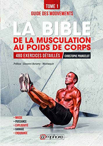 La bible de la musculation au poids de corps: Tome 1 - Guide des mouvements : 480 exercices détaillés (ALIMENTATION/NU) (French Edition)