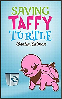 Saving Taffy Turtle: Recycling and protecting the environment made simple so that the children can understand all about it by [Denise Salmon]