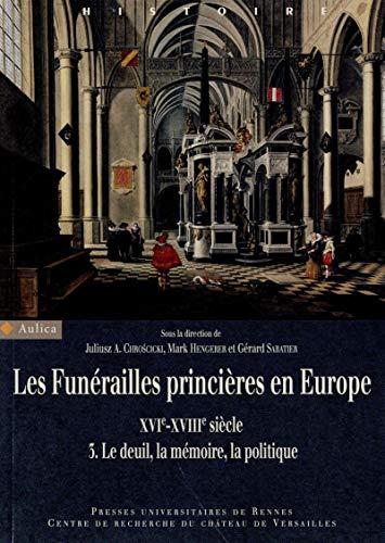 Les funérailles princières en Europe (XVIe-XVIIIe siècle): Volume 3, Le deuil, la mémoire, la politique