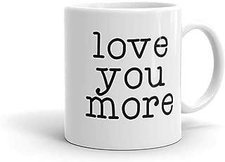 Love You More Coffee Mug | Lovers Coffee Mug and Gift