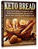 Keto Bread: Low-Carb Bakers Cookbook with Delicious Ketogenic Recipes for Boost Your Energy and Weight Loss (Keto Bread Book)