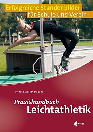 Praxishandbuch Leichtathletik: Erfolgreiche Stundenbilder für Schule und Verein