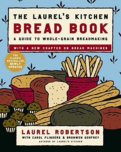 The Laurel's Kitchen Bread Book: A Guide to Whole-Grain Breadmaking: A Baking Book