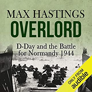 Overlord     D-Day and the Battle for Normandy 1944              By:                                                                                                                                 Max Hastings                               Narrated by:                                                                                                                                 Barnaby Edwards                      Length: 16 hrs and 10 mins     380 ratings     Overall 4.5