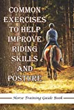 Common Exercises To Help Improve Riding Skills And Posture Horse Training Guide Book: How To Improve Horse Riding Balance