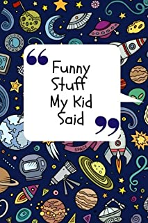 Funny Stuff My Kid Said: Space Cover Notebook |  Record The Cheeky, Silly, Positive & Shocking Things Your Children Say | Memorable Collection Journal ... | Small Softback (Parenting) (Volume 14)