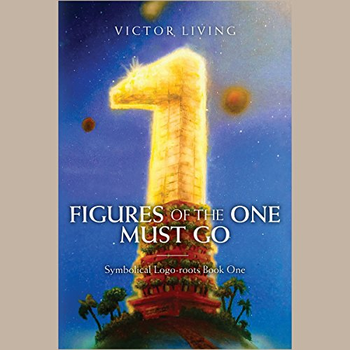 Figures of the One Must Go: Symbolical Logo-Roots, Book 1 audiobook cover art