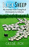 Black Sheep: My Journey from Evangelical Christianity to Atheism
