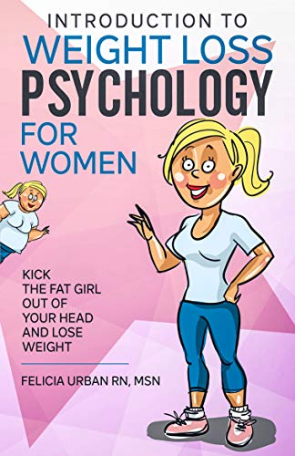 Introduction To Weight Loss Psychology For Women Kick The Fat Girl Out Of Your Head And Lose Weight Kindle Edition By Urban Rn Msn Felicia Health Fitness Dieting Kindle Ebooks