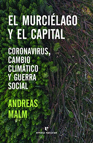 El murciélago y el capital: Coronavirus, cambio climático y guerra social (Libros salvajes)