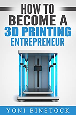 How to Become a 3D Printing Entrepreneur