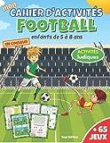 Mon cahier d'activités Football: livre de jeux foot pour enfants de 5 à 8 ans en couleur | + 65 jeux et activités ludiques : mots mêlés, labyrinthes, ... des différences, dessin, jeu de logique,...