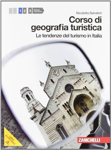 Corso di geografia turistica. Per le Scuole superiori. Con espansione online. Tendenze del turismo in Italia (Vol. 1)