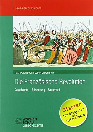 Die Französische Revolution: Geschichte – Erinnerung – Unterricht (Starter Geschichte)