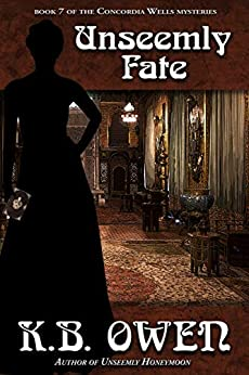 Unseemly Fate: A women's college historical murder mystery (The Concordia Wells Mysteries Book 7) by [K.B. Owen]
