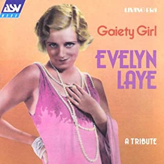 Gaiety Girl: Evelyn Laye: A Tribute: Songs from New Moon, Madame Pompadour, Blue Eyes, Princess Charming, The Night is Young, Paganini, Bitter Sweet, Lights Up, and Three Waltzes
