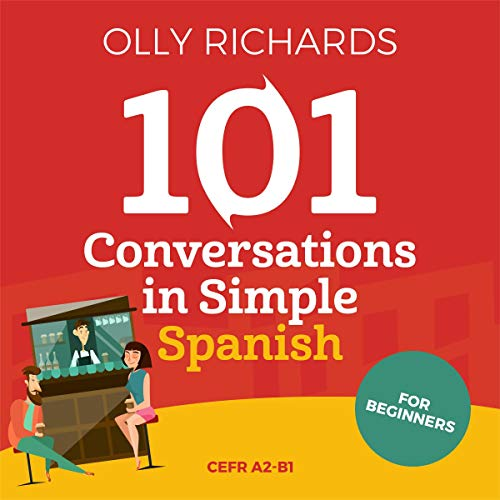 101 Conversations in Simple Spanish (Spanish Edition): Short Natural Dialogues to Improve Your Spoken Spanish from Home