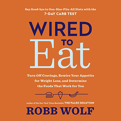 Wired to Eat: Turn Off Cravings, Rewire Your Appetite for Weight Loss, and Determine the Foods That