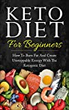 Keto Diet for Beginners: How to Burn Fat and Create Unstoppable Energy with the Ketogenic Diet (English Edition)