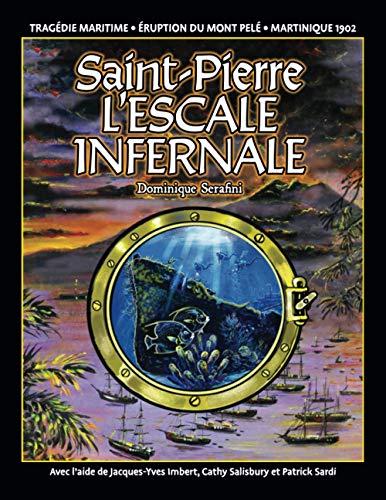 Saint-Pierre l'Escale Infernale: Tragédie Maritime - Éruption du Mont Pelé - Martinique 1902