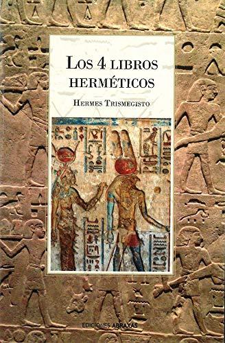 4 Libros herméticos, Los: Síntesis de la Folosofía Esotérica Greco-Egipcia