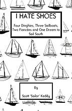 I Hate Shoes: 4 dinghies, 3 sailboats, 2 fiancés and 1 dream to sail south