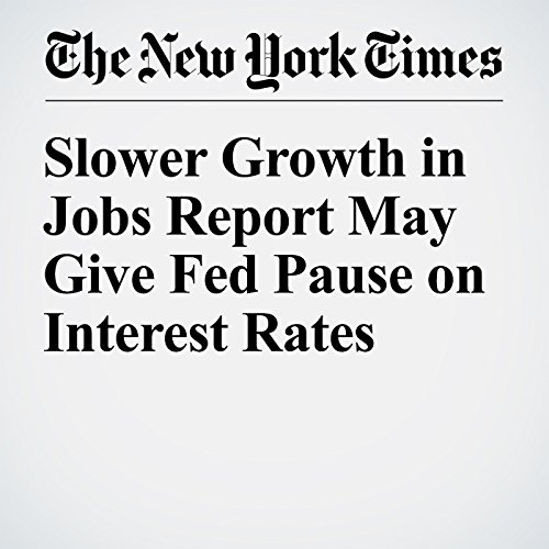 Slower Growth in Jobs Report May Give Fed Pause on Interest Rates cover art