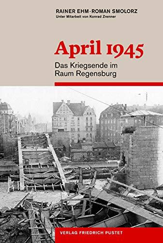 April 1945: Das Kriegsende im Raum Regensburg (Regensburg - UNESCO Weltkulturerbe)