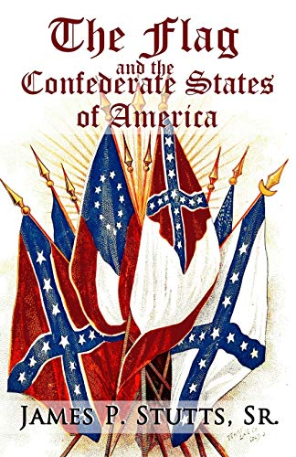 The Flag and the Confederate States of America: What Yankee History Books Omit, Falsify, and Lie About