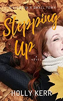 Stepping Up: Humorous and Heartwarming Sister Saga (Sisters in a Small Town Book 3) by [Holly Kerr]