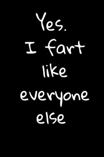 Yes. I fart like everyone else: a funny notebook for everyone