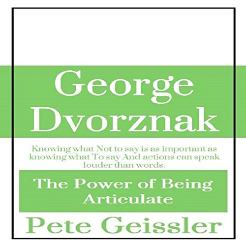 George Dvorznak: The Power of Being Articulate audiobook cover art