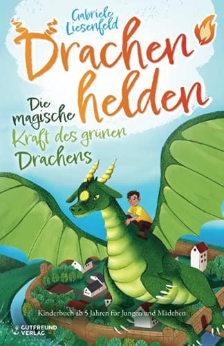 Drachenhelden - Die magische Kraft des grünen Drachens (Kinderbuch ab 5 Jahren für Jungen und Mädchen)