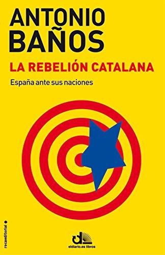 La rebelión catalana (eldiario.es Libros) eBook: Baños, Antonio ...
