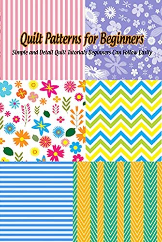 Quilt Patterns for Beginners: Simple and Detail Quilt Tutorials Beginners Can Follow Easily: Quilt Ideas (English Edition)