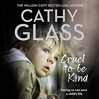 Cruel to Be Kind     Saying No Can Save a Child's Life              By:                                                                                                                                 Cathy Glass                               Narrated by:                                                                                                                                 DeNica Fairman                      Length: 8 hrs and 45 mins     108 ratings     Overall 4.9